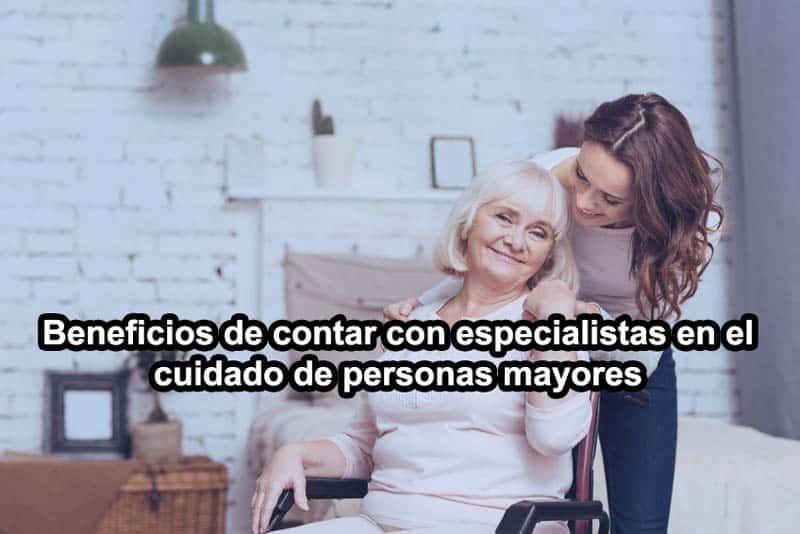 Beneficios de contar con especialistas en el cuidado de personas mayores