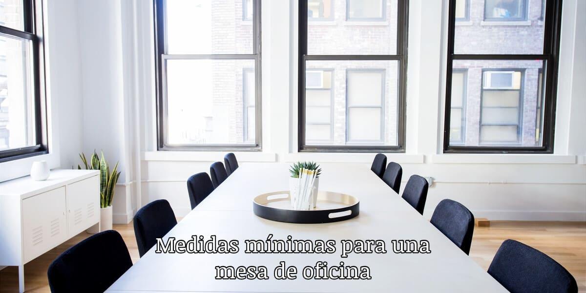 Medidas mínimas para una mesa de oficina