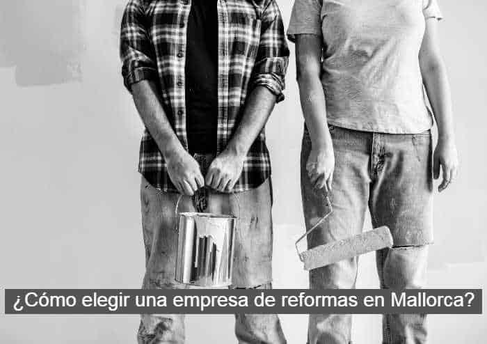 ¿Cómo elegir una empresa de Reformas en Mallorca?